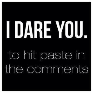 I dare you to hit paste